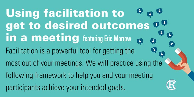 Using Facilitation to Get to Desired Outcomes in a Meeting Event